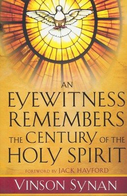 An Eyewitness Remembers the Century of the Holy Spirit  -     By: Vinson Synan