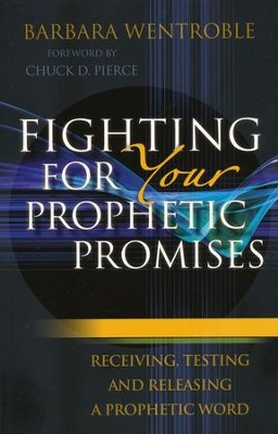 Fighting for Your Prophetic Promises: Receiving, Testing, and Releasing a Prophetic Word  -     By: Barbara Wentroble