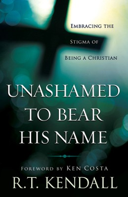 Unashamed to Bear His Name: Embracing the Stigma of Being a Christian  -     By: R.T. Kendall