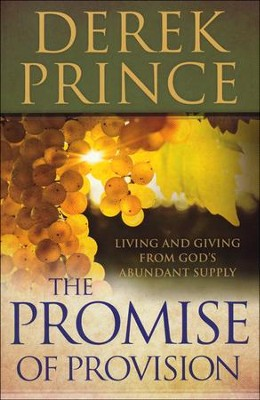 The Promise of Provision: Living and Giving from God's Abundant Supply  -     By: Derek Prince