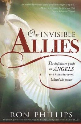 Our Invisible Allies: The Story of Angels and How They Work for You Behind the Scenes  -     By: Ron Phillips