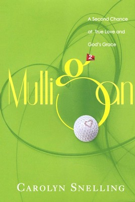 Mulligan: A Second Chance at True Love and God's Grace   -     By: Carolyn Snelling