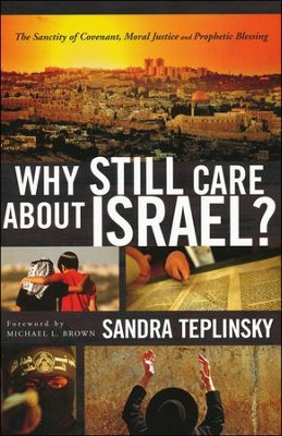 Why Still Care About Israel? The Sanctity of Covenant, Moral Justice, and Prophetic Blessing  -     By: Sandra Teplinsky