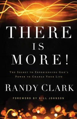There Is More! The Secret to Experiencing God's Power to Change Your Life  -     By: Randy Clark