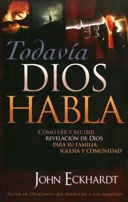 Todavia Dios habla, God Still Speaks  -     By: John Eckhardt