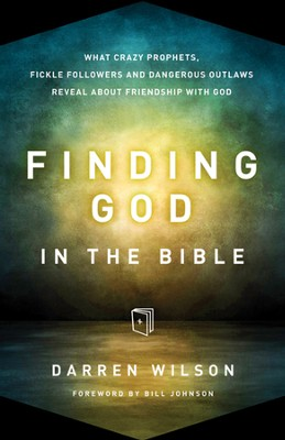 Finding God in the Bible: What Crazy Prophets, Fickle Followers and Dangerous Outlaws Reveal about Friendship with God  -     By: Darren Wilson