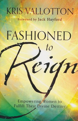 Fashioned to Reign: Empowering Women to Fulfill Their Divine Destiny - Slightly Imperfect  -     By: Kris Vallotton