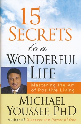 15 Secrets to a Wonderful Life: Mastering The Art of Postive Living  -     By: Michael Youssef Ph.D.