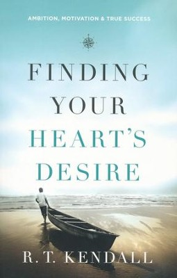 Finding Your Heart's Desire: Ambition, Motivation & True Success  -     By: R.T. Kendall