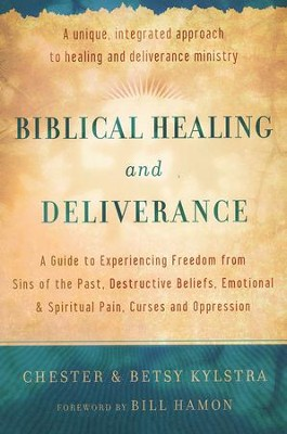 Biblical Healing and Deliverance, repackaged: A Guide to Experiencing Freedom from Sins of the Past, Destructive Beliefs, Emotional and Spiritual Pain, Curses and Oppression  -     By: Chester Kylstra, Betsy Kylstra