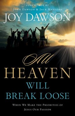 All Heaven Will Break Loose: When We Make the   Priorities of Jesus Our Passion  -     By: Joy Dawson