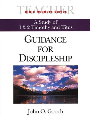 Guidance for Discipleship: A Study of 1&2 Timothy and Titus: Bible Readers Series, Teacher  -     By: John O. Gooch