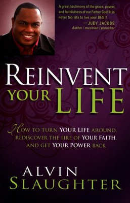 Reinvent Your Life                           -     By: Alvin Slaughter