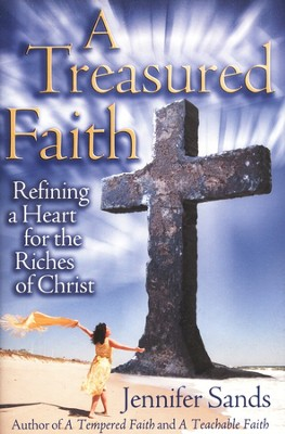 A Treasured Faith: Refining A Heart for The Riches of Christ  -     By: Jennifer Sands