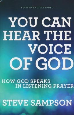 You Can Hear the Voice of God, Revised and Expanded Edition: How God Speaks in Listening Prayer  -     By: Steve Sampson