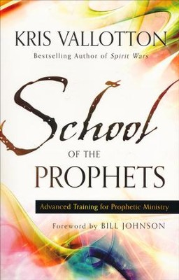 School of the Prophets: Advanced Training for Prophetic Ministry  -     By: Kris Vallotton