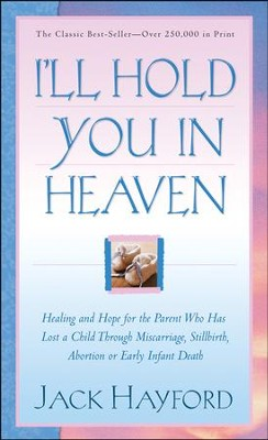 I'll Hold You in Heaven - By: Jack W. Hayford<br /><br />