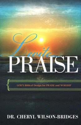 Levite Praise: God's Biblical Design for Praise and Worship  -     By: Dr. Cheryl Wilson-Bridges