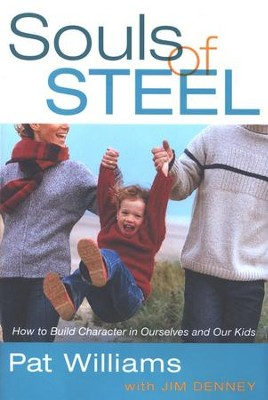 Souls of Steel: How to Build Character in Ourselves and Our Kids  -     By: Pat Williams
