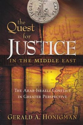 The Quest for Justice in the Middle East: The Arab-Israeli Conflict in Greater Perspective  -     By: Gerald A. Honigman