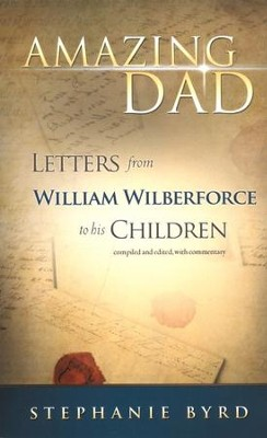 Amazing Dad: Letters from William Wilberforce to His Children  -     Edited By: Stephanie Byrd     By: Stephanie Byrd(Ed.)