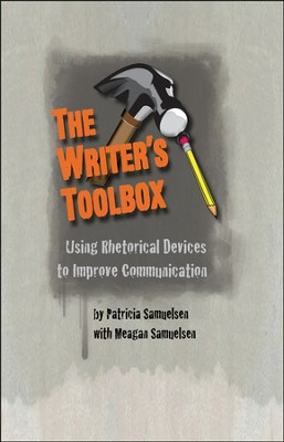 The Writer's Toolbox: Using Rhetorical Devices to Improve Communication  -     By: Patricia Samuelsen, Meagan Samuelsen