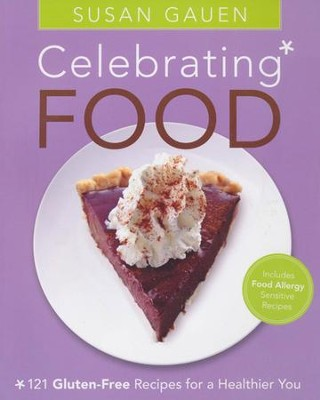 Celebrating Food: 121 Gluten-Free Recipes for a Healthier You  -     By: Susan Gauen