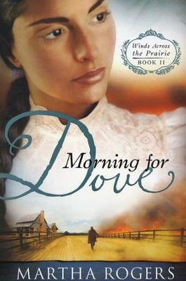 Morning for Dove, Winds Across the Prairie Series #2   -     By: Martha Rogers