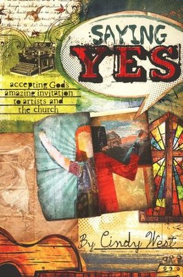 Saying Yes: Accepting God's Amazing Invitation to  Artists and the Church  -     By: Cindy West