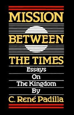 Mission Between the Times: Essays on the Kingdom   -     By: Rene C. Padilla