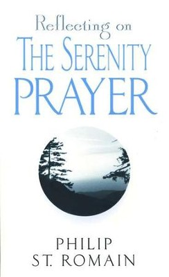 Reflecting on the Serenity Prayer   -     By: Philip St. Romain