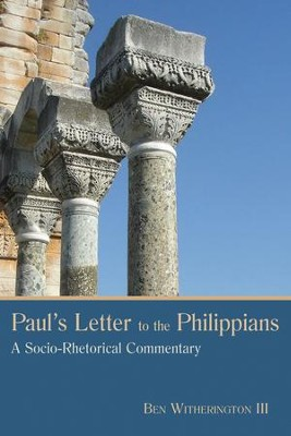 Paul's Letter to the Philippians: A Socio-Rhetorical Commentary [SRC]  -     By: Ben Witherington III
