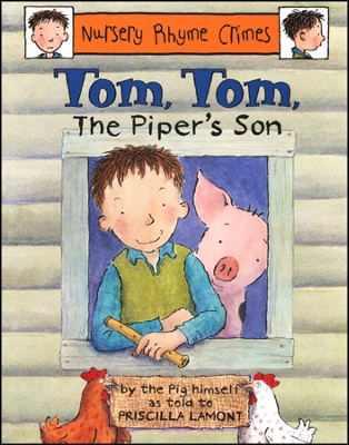 Nursery Rhyme Crimes: Tom, Tom, The Piper's Son   -     By: Priscilla Lamont