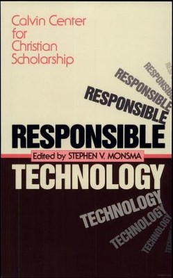 Responsible Technology: A Christian Perspective   -     By: Calvin Center for Christian Scholarship