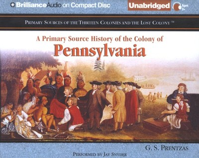 A Primary Source History of the Colony of Pennsylvania - Unabridged Audiobook on CD  -     By: G.S. Prentzas, Jay Snyder