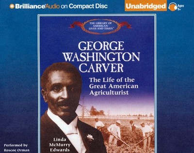 George Washington Carver: The Life of the Great American Agriculturalist - Unabridged Audiobook on CD  -     Narrated By: Roscoe Orman     By: Linda McMurry Edwards