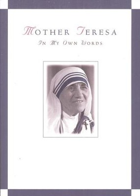 Mother Teresa: In My Own Words   -     Edited By: Jose Luis Gonzales-Balado     By: Mother Teresa