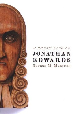 A Short Life of Jonathan Edwards  -     By: George M. Marsden