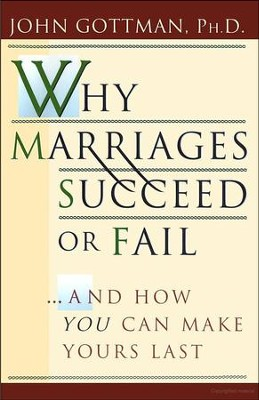 Why Marriages Succeed or Fail: And How You Can Make Yours Last  -     By: John M. Gottman