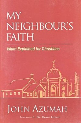 My Neighbour's Faith: Islam Explained For African Christians  -     By: John Azumah