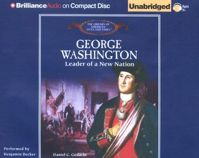 George Washington: Leader of a New Nation - Unabridged Audiobook on CD  -     By: Daniel C. Gedacht, Benjamin Becker