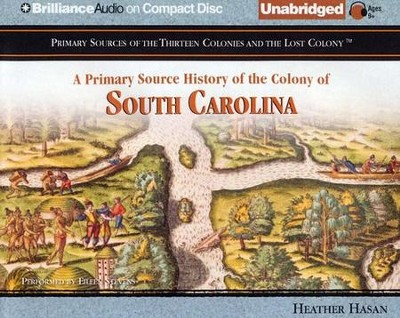 A Primary Source History of the Colony of South Carolina - Unabridged Audiobook on CD  -     Narrated By: Eileen Stevens     By: Heather Hasan