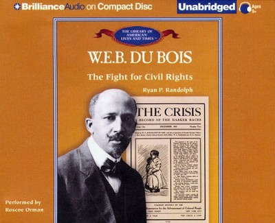 W. E. B. Du Bois: The Fight for Civil Rights - Unabridged Audiobook on CD  -     Narrated By: Roscoe Orman     By: Ryan P. Randolph