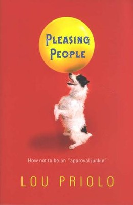 Pleasing People: How Not To Be An Approval Junkie   -     By: Lou Priolo