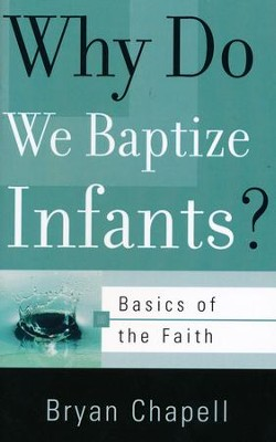 Why Do We Baptize Infants? (Basics of the Faith)  -     By: Bryan Chapell