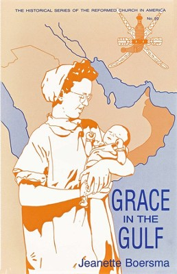 Grace in the Gulf: The Autobiography of Jeanette Boersma, Missionary Nurse in Iraq and the Sultanate of  -     By: Jeanette Boersma, Donald Bruggink