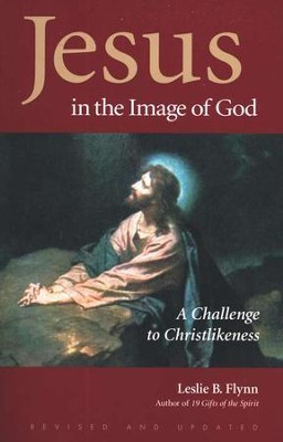 Jesus in the Image of God: A Challenge to Christlikeness  -     By: Leslie Flynn