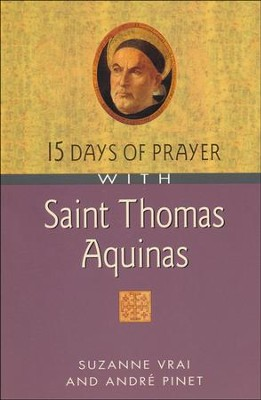 15 Days of Prayer with Saint Thomas Aquinas                                                     -     By: Suzanne Vrai, Andre Pinet