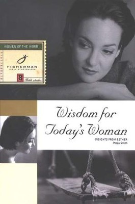 Wisdom for Today's Woman: Insights from Esther Fisherman Bible Studies  -     By: Poppy Smith