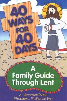 40 Ways for 40 Days: A Family Guide Through Lent   -